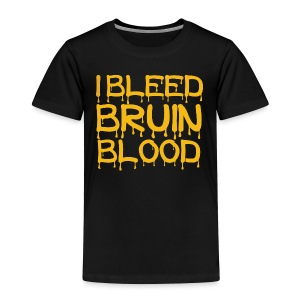 I Bleed Bruin Blood - Toddler Premium T-Shirt