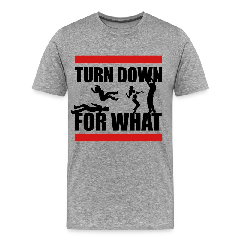 Turn Down For What? - Men's Premium T-Shirt