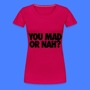 You Mad Or Nah? Women's T-Shirts - Women's Premium T-Shirt