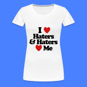 I Love Haters & Haters Love Me Women's T-Shirts - Women's Premium T-Shirt