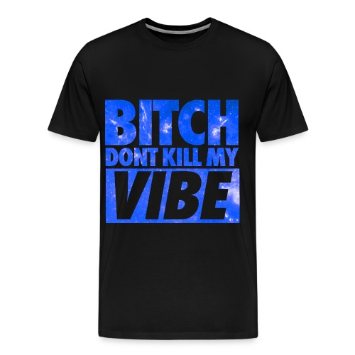 Kill My Vibe - Men's Premium T-Shirt