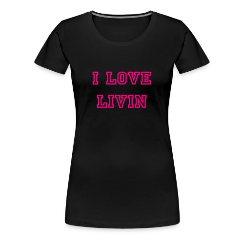 I LOVE LIVIN  - Women's Premium T-Shirt