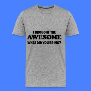 I Brought The Awesome What Did You Bring? T-Shirts - Men's Premium T-Shirt