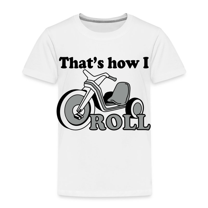 That's How I Roll Toddler T-shirt - Toddler Premium T-Shirt