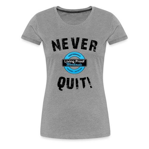 Never Quit Tee - Women's Premium T-Shirt