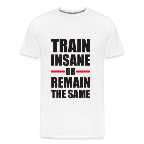 Train Insane or Remain the Same - Men's Premium T-Shirt