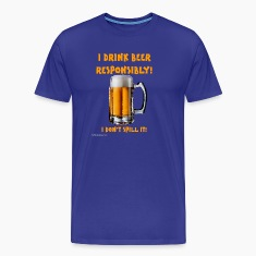 I Drink Beer Resposibly Men's 3XL & 4XL T-Shirt