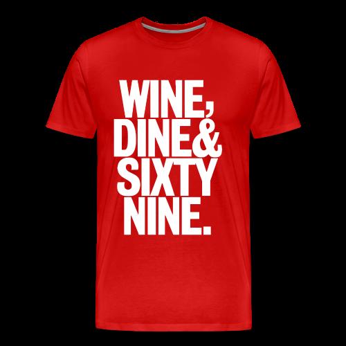 Wine, Dine & Sixty Nine - Men's Premium T-Shirt