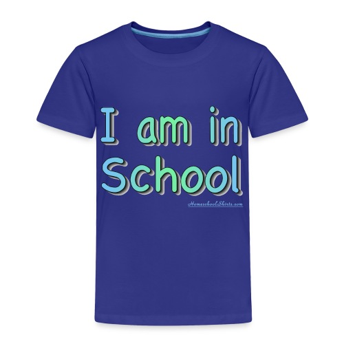 I Am In School Blue/Green - Toddler Premium T-Shirt