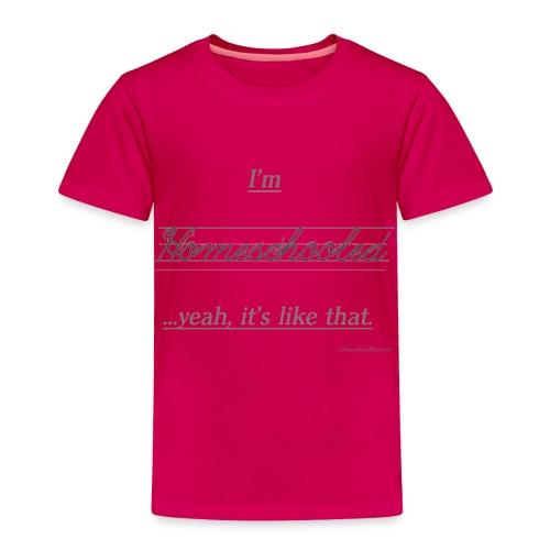 Yeah, It's Like That Homeschool - Toddler Premium T-Shirt