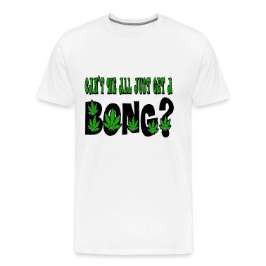 White Can't We All Just Get a Bong Marijuana T-Shirts