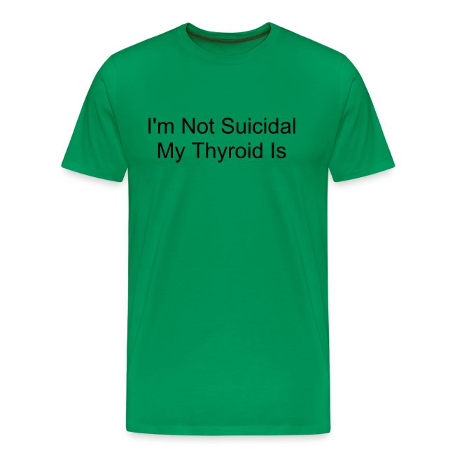 I'm Not Suicidal, My Thyroid Is
