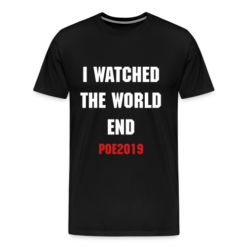 i watched the world end. - Men's Premium T-Shirt
