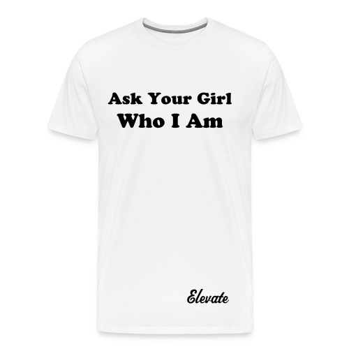 Ask Yor Girl - Men's Premium T-Shirt