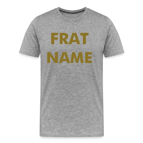 Frat: Customize Your Own TShirt - Men's Premium T-Shirt