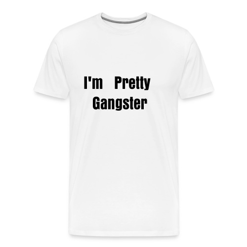 I'm Pretty Gangster Men's Tee - Men's Premium T-Shirt