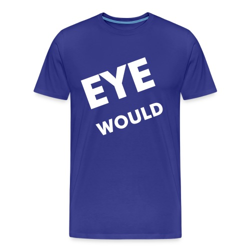 Eye Would Tee - Men's Premium T-Shirt