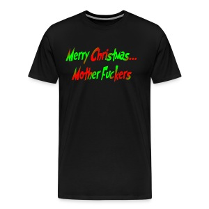 Merry Christmas Mother F*ckers Black Tee - Men's Premium T-Shirt