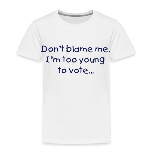 Too young to vote - Toddler Premium T-Shirt
