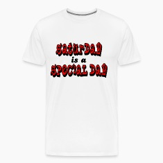 Natural Saturday is a Special Day T-Shirts