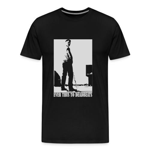 Ever Thus to Deadbeats Standard Tee - Men's Premium T-Shirt