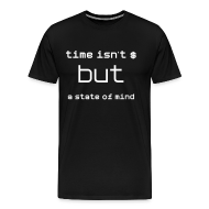 T-Shirts ~ Men's Premium T-Shirt ~ Time Isn't Money but a State of Mind