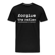 T-Shirts ~ Men's Premium T-Shirt ~ Forgive the Reflex: mindlessness is natural