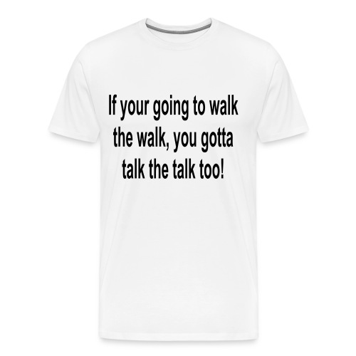 Walk the Walk, Talk The Talk - Men's Premium T-Shirt
