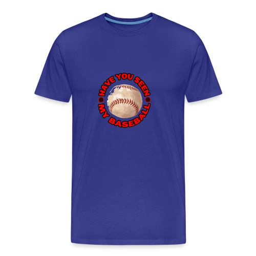 Have You Seen My Baseball? - Men's Premium T-Shirt
