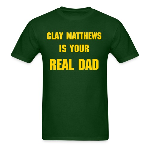Clay Matthews is your real dad (Green) - Men's T-Shirt