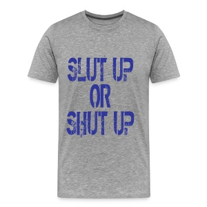 Slut Up or Shut Up - Men's Premium T-Shirt