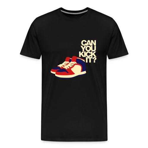 can you kick it - Men's Premium T-Shirt