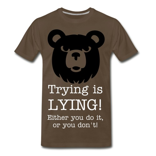 Trying is LYING!... - Men's Premium T-Shirt