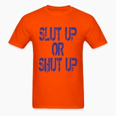 Orange Slut Up Or Shut Up T-Shirts