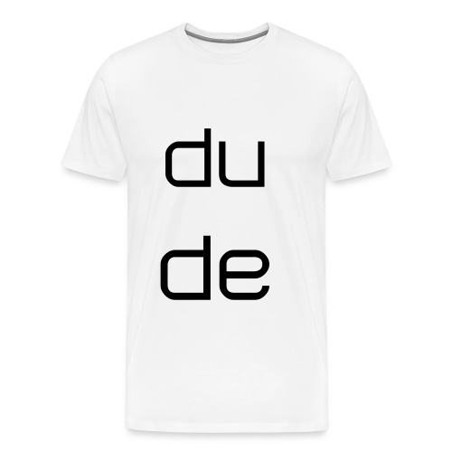 Dude - Men's Premium T-Shirt