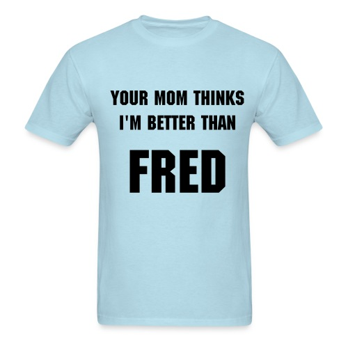 Better Than Fred - Men's T-Shirt