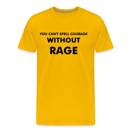 Can't spell courage without rage - Men's Premium T-Shirt