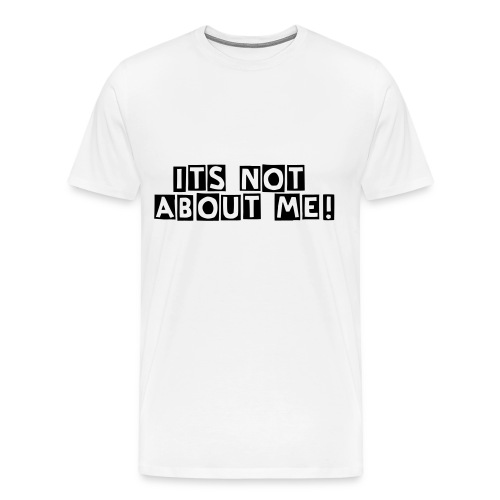 Not About Me - Men's Premium T-Shirt