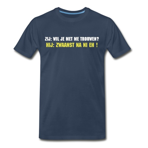 Men's Premium T-Shirt - The official Zwaanst na ni eh! T-Shirt is avaible! The famous quote from the Seefhoek! In honor of is man, we say: Zwaanst na ni eh!