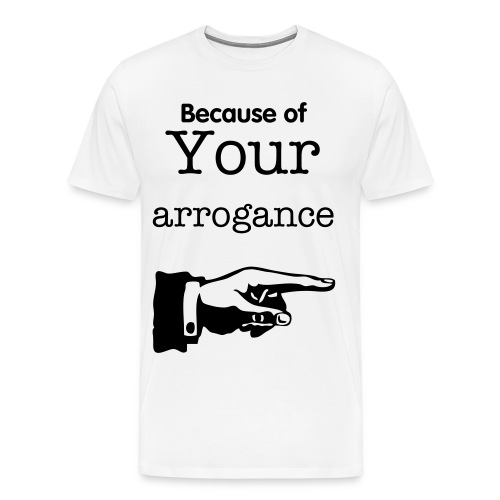 Arrogance - Men's Premium T-Shirt