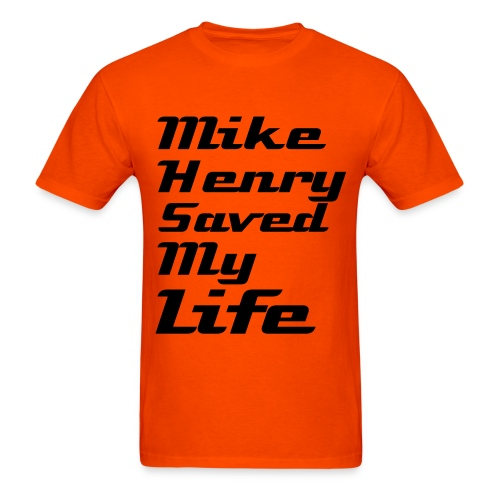 Mike Henry Saved My Life - Men's T-Shirt