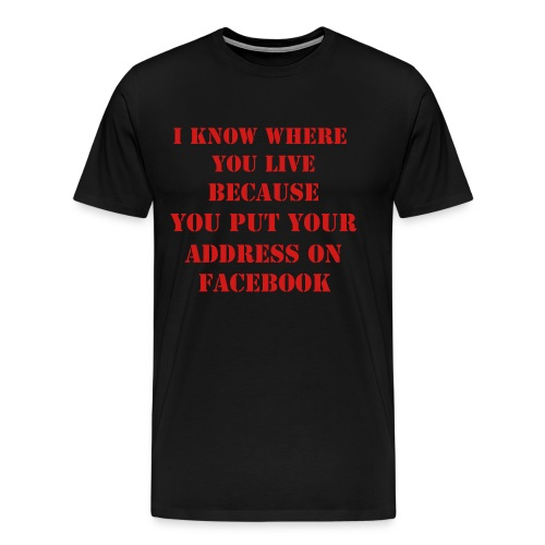 I Know Where You Live - Men's Premium T-Shirt