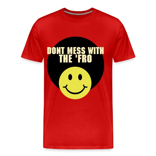 Don't Mess with The Fro - Men's Premium T-Shirt