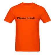 T-Shirts ~ Men's T-Shirt ~ Men's F/B: Please drink.... (orange)