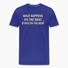 Royal blue What happens on the boat STAYS on the boat T-Shirts