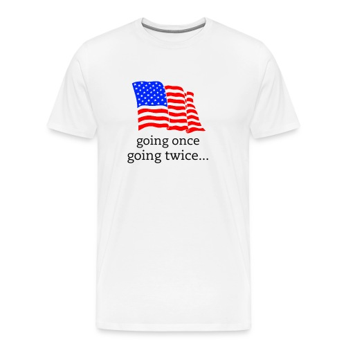 going once, going twice T  - Men's Premium T-Shirt