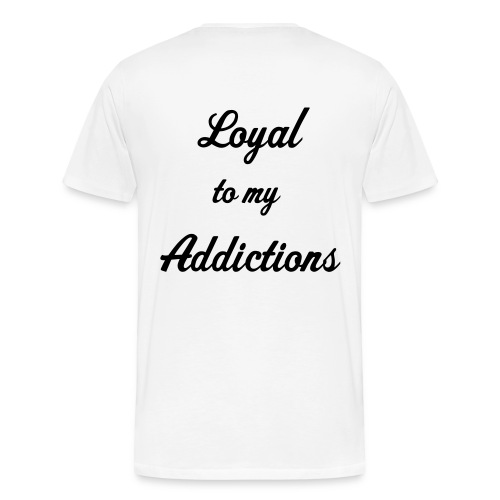 Loyal to my Addictions - Men's Premium T-Shirt