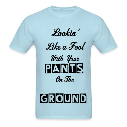 Pants on the Ground - Men's T-Shirt