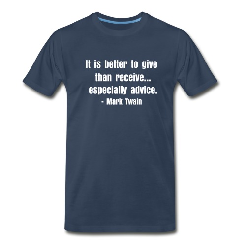It is better to give than receive... especially advice. - Men's Premium T-Shirt