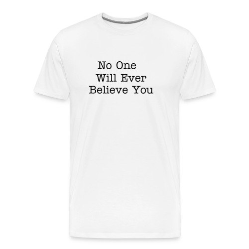 No One Will Ever Believe You - Text shirt - Men's Premium T-Shirt